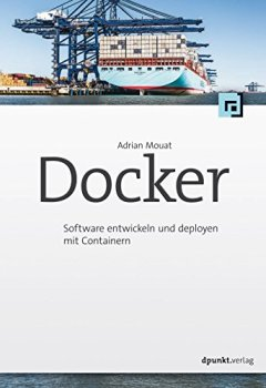 Buchdeckel von Docker: Software entwickeln und deployen mit Containern