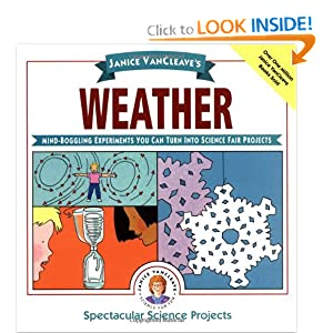 Janice VanCleave's Weather: Mind-Boggling Experiments You Can Turn Into Science Fair Projects (Janice VanCleave's Spectacular Science Projects)