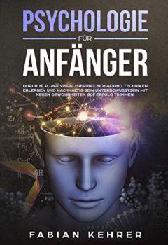 Cover von Psychologie für Anfänger: Durch NLP und Visualisierung Biohacking Techniken erlernen und nachhaltig sein Unterbewusstsein mit neuen Gewohnheiten auf Erfolg ... (Persönlichkeitsentwicklung für Anfänger 2)