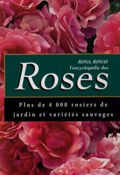 Livres Couvertures de Rosa, Rosae : L'encyclopédie des Roses. Plus de 4.000 rosiers de jardin et variétés sauvages