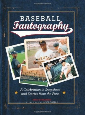 Baseball Fantography: A celebration in snapshots and stories from the fans, Andy Strasberg
