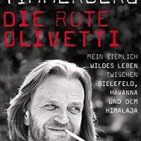 Die rote Olivetti: Mein ziemlich wildes Leben zwischen Bielefeld, Havanna und dem Himalaja / Helge Timmerberg
