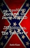 How Republicans Became the Party of Stupid - Introducing: The Tea Party
