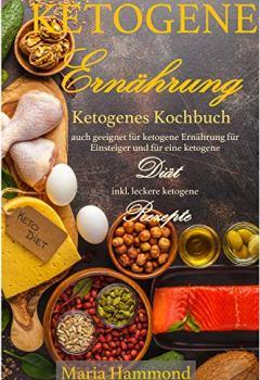 Cover von Ketogene Ernährung: Ketogenes Kochbuch auch geeignet für ketogene Ernährung für Einsteiger und für eine ketogene Diät inkl. leckere ketogene Rezepte