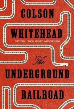 Livres Couvertures de The Underground Railroad: Winner of the Pulitzer Prize for Fiction 2017