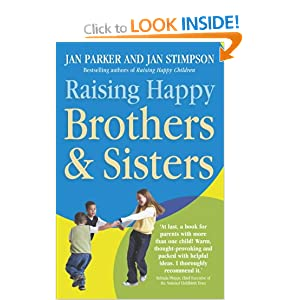 Raising Happy Brothers and Sisters: Helping Our Children Enjoy Life Together, from Birth Onwards , by Jan Parker and Jan Stimpson