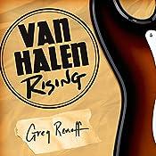 Van Halen Rising: How a Southern California Backyard Party Band Saved Heavy Metal by Greg Renoff, Sean Runnette (Narrator)