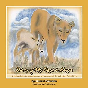 Dairy of My Days In Kenya: A Naturalist's Observations of a Lioness and Her Adopted Baby Oryx
