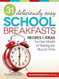 31 Deliciously Easy School Breakfasts: Recipes & Ideas for One Month of Making the Bus on Time (Crabby Morning Mommy Series Book 2)