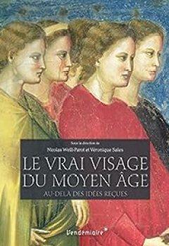 Livres Couvertures de Le Vrai Visage Du Moyen Age : Au Delà Des Idées Reçues