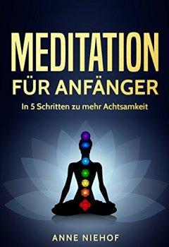 Buchdeckel von Meditation für Anfänger: In 5 Schritten zu mehr Achtsamkeit (innere Ruhe, Meditation lernen, Meditation Buddhismus, Gelassenheit, Energie und Glück 1)