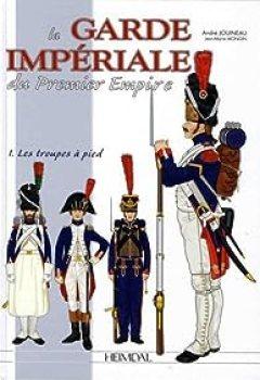 Livres Couvertures de La Garde Impériale Du Premier Empire, Tome 1 : 1800 1815, Les Troupes à Pied