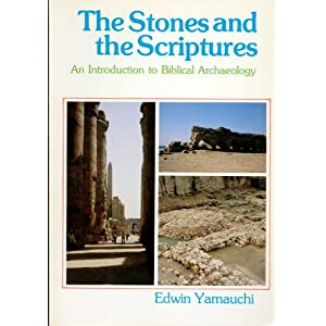 Edwin Yamauchi, The Stones and the Scriptures