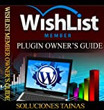 WishList Member Plugin Owner's Guide (Making Money With WordPress)