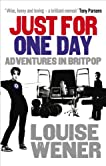 Just for One Day: Adventures in Britpop. by Louise Wener