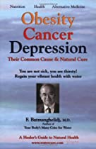Obesity Cancer & Depression: Their Common Cause & Natural Cure Book