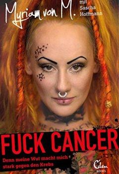 Buchdeckel von Fuck Cancer: Denn meine Wut macht mich stark gegen den Krebs