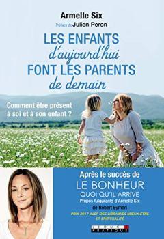 Livres Couvertures de Les enfants d'aujourd'hui font les parents de demain : Comment être présent à soi et à son enfant ?
