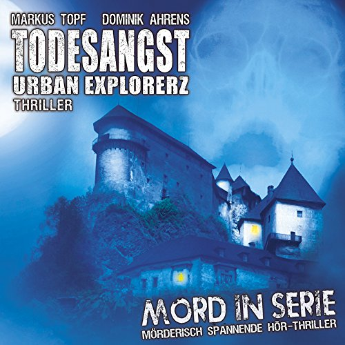 Mord in Serie (15) Todesangst: Urban Explorerz (Contendo Media)
