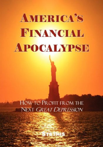 America's Financial Apocalypse: How to Profit from the Next Great Depression