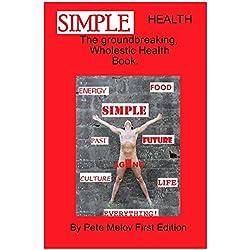 Simple Health: The groundbreaking, wholistic health book.