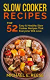 Slow Cooker Recipes: Top 52 Easy & Healthy Slow Cooker Recipes That Everyone Will Love: (Slow Cooking Recipes, Crock Pot Recipes, Healthy slow Cooking, Slow Cooker Cookbook)