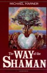 by Michael Harner - The Way of the Shaman. Known as the foremost reference on Shamanism, the definitive handbook.