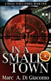 In A Small Town (A Small Town Series: Book One 1)