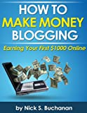 How to Make Money Blogging - Earning Your First $ 1000 Online