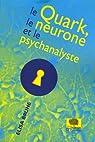 Le Quark, le neurone et le psychanalyste