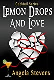 Lemon Drops and Love (Cocktail Series Book 1)