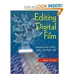 Editing Digital Film: Integrating Final Cut Pro, Avid, and Media 100
