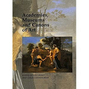 Academies, Museums and Canons of Art (Open University: Art and Its Histories)