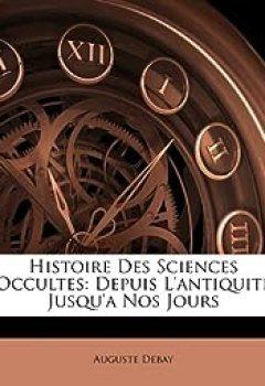 Livres Couvertures de Histoire Des Sciences Occultes: Depuis L'Antiquite Jusqu'a Nos Jours