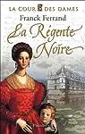 La Cour des Dames, Tome 1 : La Régente Noire