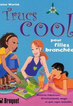 Livres Couvertures de Trucs cool pour filles branchées : Recettes fabuleuses, divertissements, magie et quiz super branchés