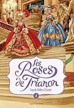 Livres Couvertures de Les Roses De Trianon, Tome 4 : Coup De Théâtre à Trianon