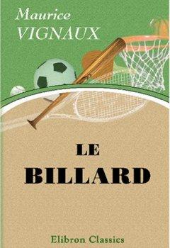 Livres Couvertures de Le billard: Théorie des effets. Coups de série. Détermination du point de choc [etc.]. Préf. de Desnar