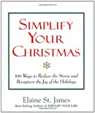 Simplify your Christmas : 100 ways to reduce the stress and recapture the joy of the holidays