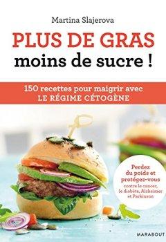 Livres Couvertures de Plus de gras, moins de sucre: 150 recettes pour maigrir avec le régime cétogène