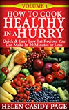 How to Cook Healthy in a Hurry: 50 Quick and Easy, Low Fat Recipes You Can Make In 30 Minutes