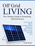 Off Grid Living: The Ultimate Guide to Generating Off Grid Power Review