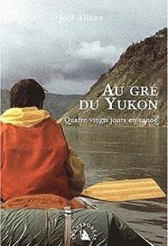 Livres Couvertures de Au Gré Du Yukon : Quatre Vingts Jours En Canoë