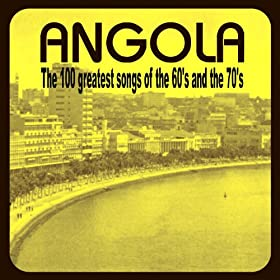 Angola: The 100 Greatest Songs from the 60s and 70s