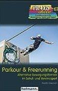 Parkour & Freerunning: Alternative Bewegungsformen im Schul- und Vereinssport (Praxisideen - Schriftenreihe für Bewegung, Spiel und Sport)