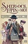 Sherlock, Lupin et moi, tome 1 : Le mystère de la dame en noir