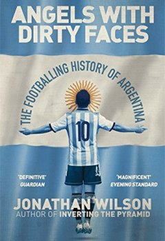 Livres Couvertures de Angels With Dirty Faces: The Footballing History of Argentina