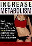 Increase Metabolism: Start Losing Weight and Burning Body Fat Today with these 25 Effective and Simple Ways to Boost Metabolism