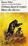 Sous le vent du monde, tome 3 : Debout dans le ventre blanc du silence