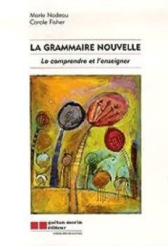 Livres Couvertures de La Grammaire Nouvelle : La Comprendre Et L'enseigner